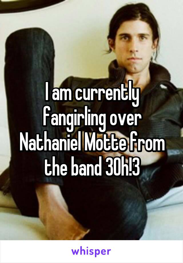I am currently fangirling over Nathaniel Motte from the band 3Oh!3