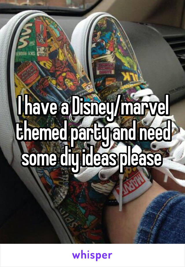 I have a Disney/marvel themed party and need some diy ideas please