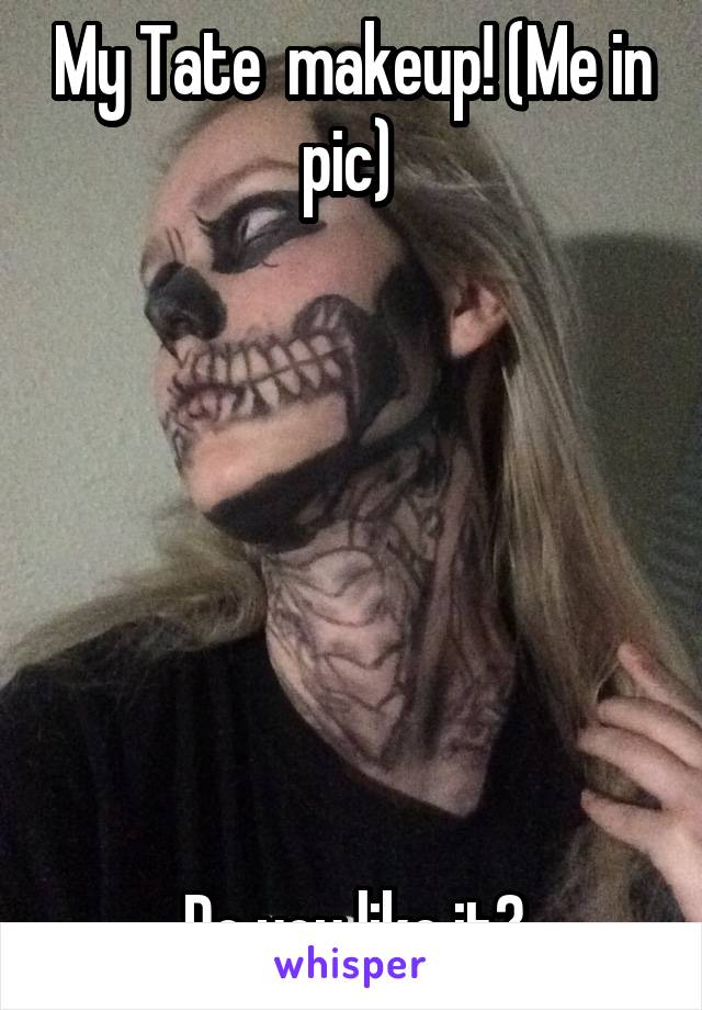 My Tate  makeup! (Me in pic)         Do you like it?