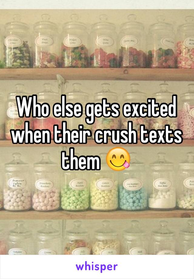 Who else gets excited when their crush texts them 😋