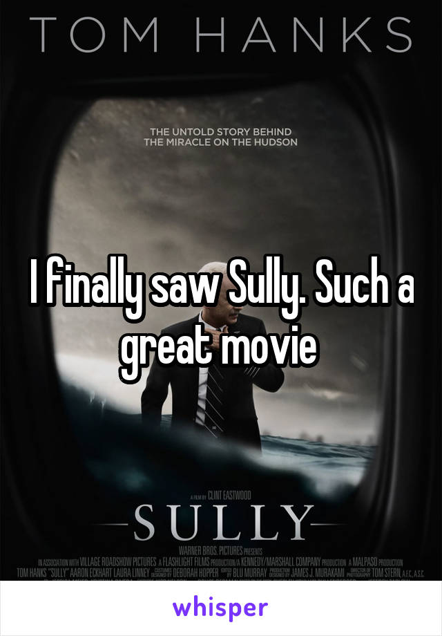 I finally saw Sully. Such a great movie