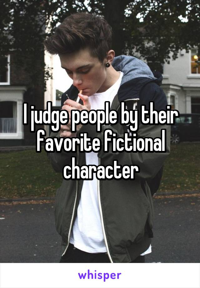 I judge people by their favorite fictional character