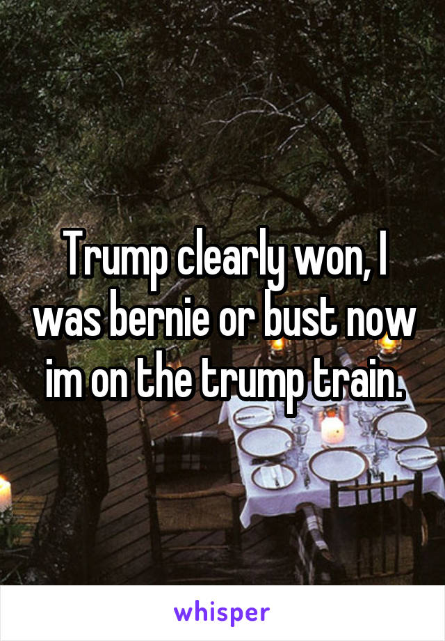 Trump clearly won, I was bernie or bust now im on the trump train.