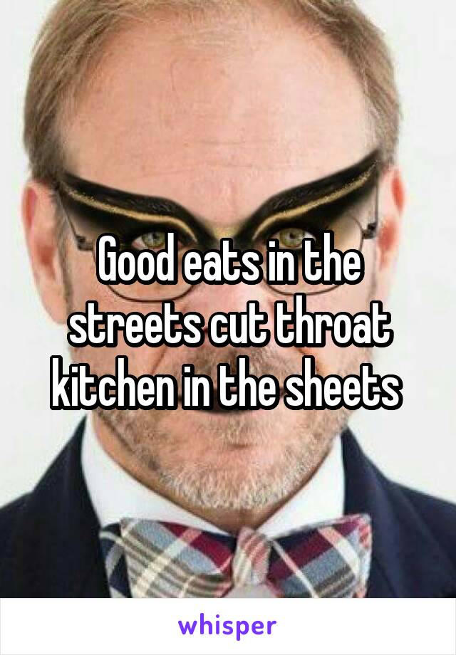 Good eats in the streets cut throat kitchen in the sheets