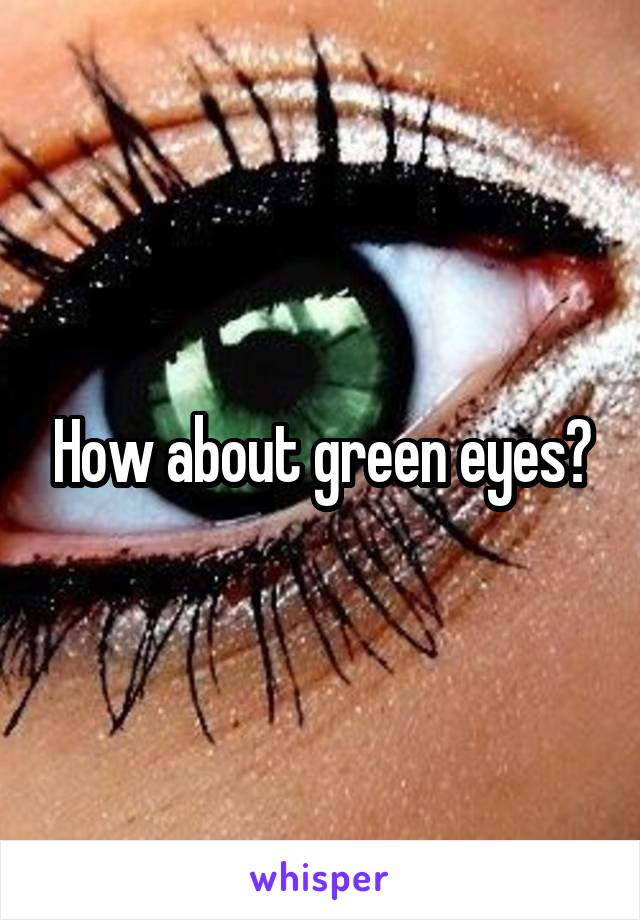 How about green eyes?