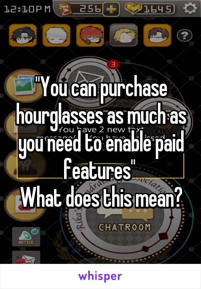 """""""You can purchase hourglasses as much as you need to enable paid features""""  What does this mean?"""
