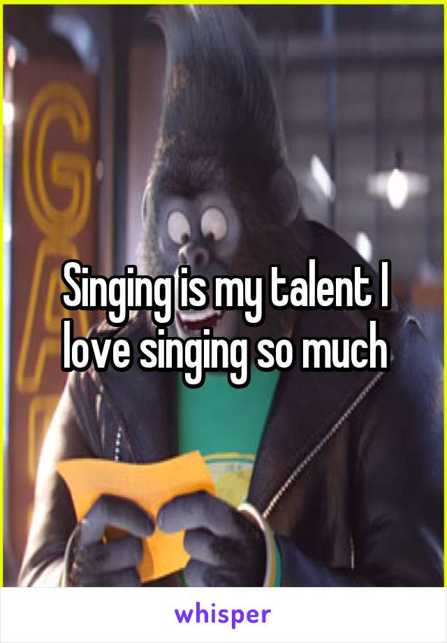 Singing is my talent I love singing so much