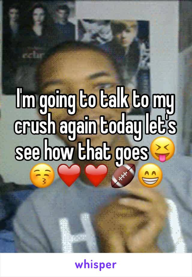 I'm going to talk to my crush again today let's see how that goes😝😚❤️❤️🏈😁