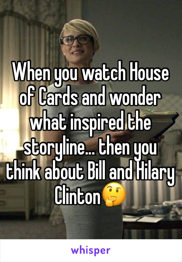 When you watch House of Cards and wonder what inspired the storyline... then you think about Bill and Hilary Clinton🤔