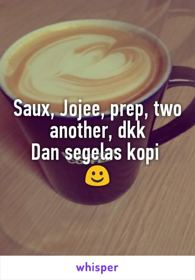 Saux, Jojee, prep, two another, dkk Dan segelas kopi  ☺