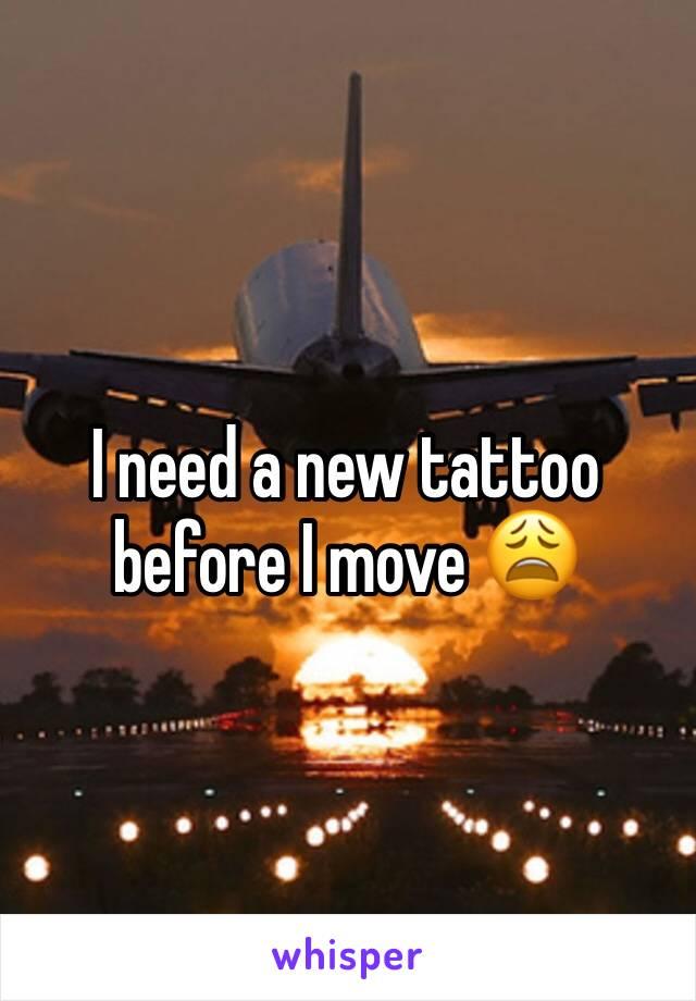 I need a new tattoo before I move 😩