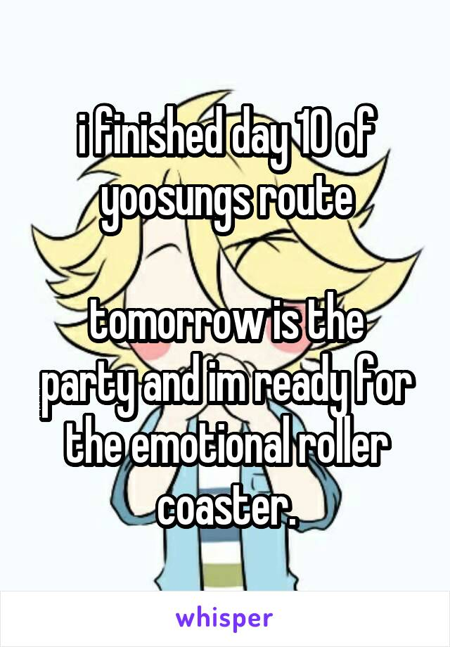i finished day 10 of yoosungs route  tomorrow is the party and im ready for the emotional roller coaster.