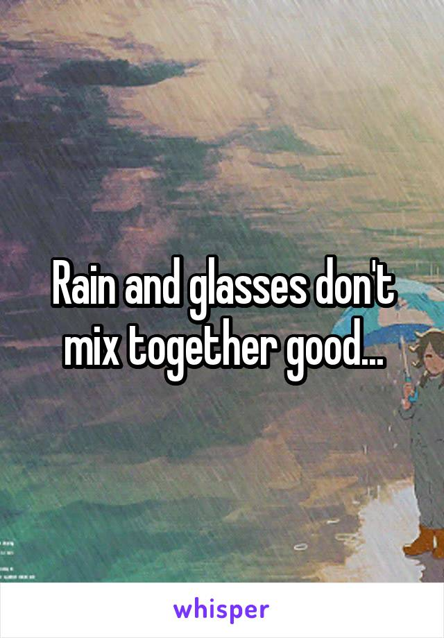 Rain and glasses don't mix together good...