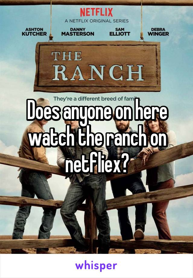 Does anyone on here watch the ranch on netfliex?