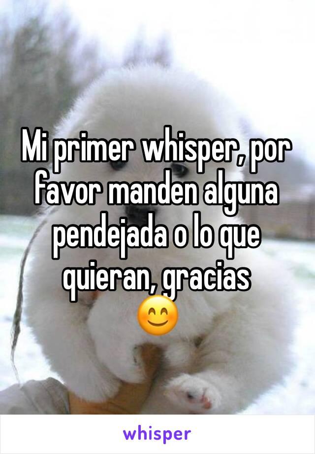 Mi primer whisper, por favor manden alguna pendejada o lo que quieran, gracias  😊
