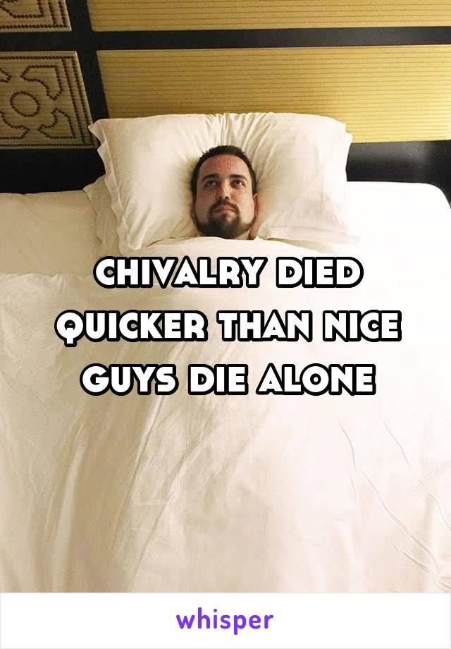 chivalry died quicker than nice guys die alone