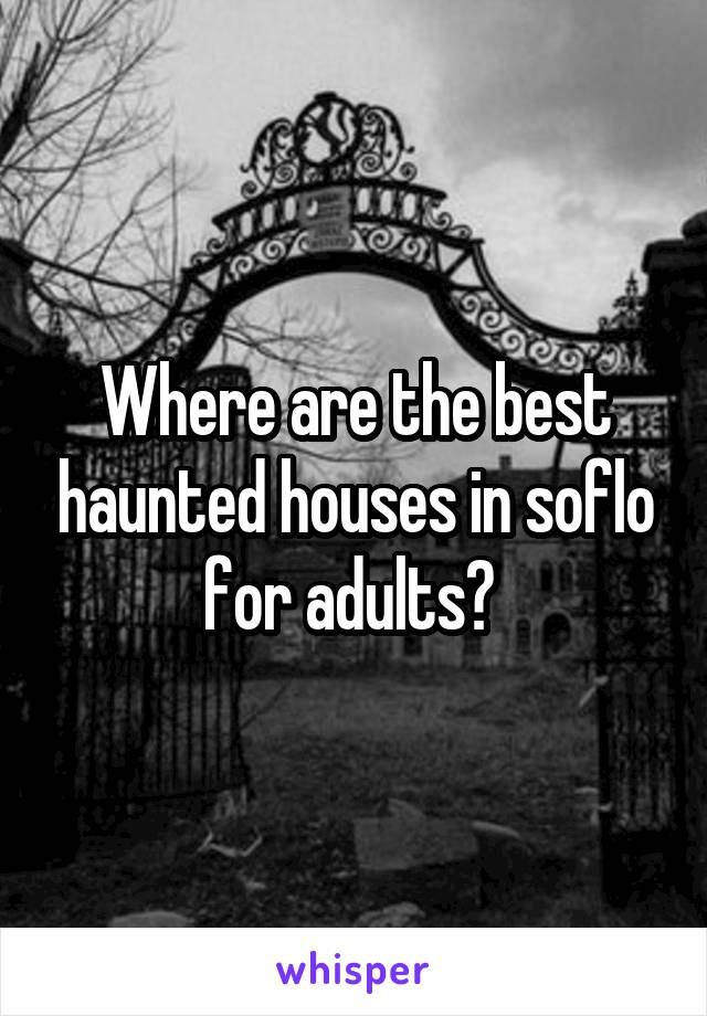 Where are the best haunted houses in soflo for adults?