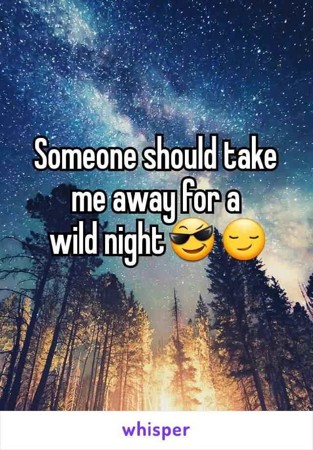 Someone should take me away for a  wild night😎😏