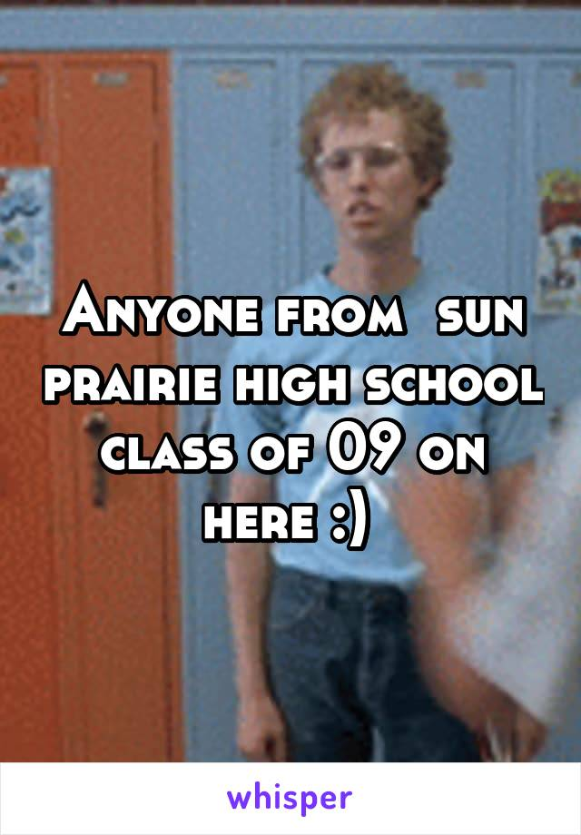 Anyone from  sun prairie high school class of 09 on here :)