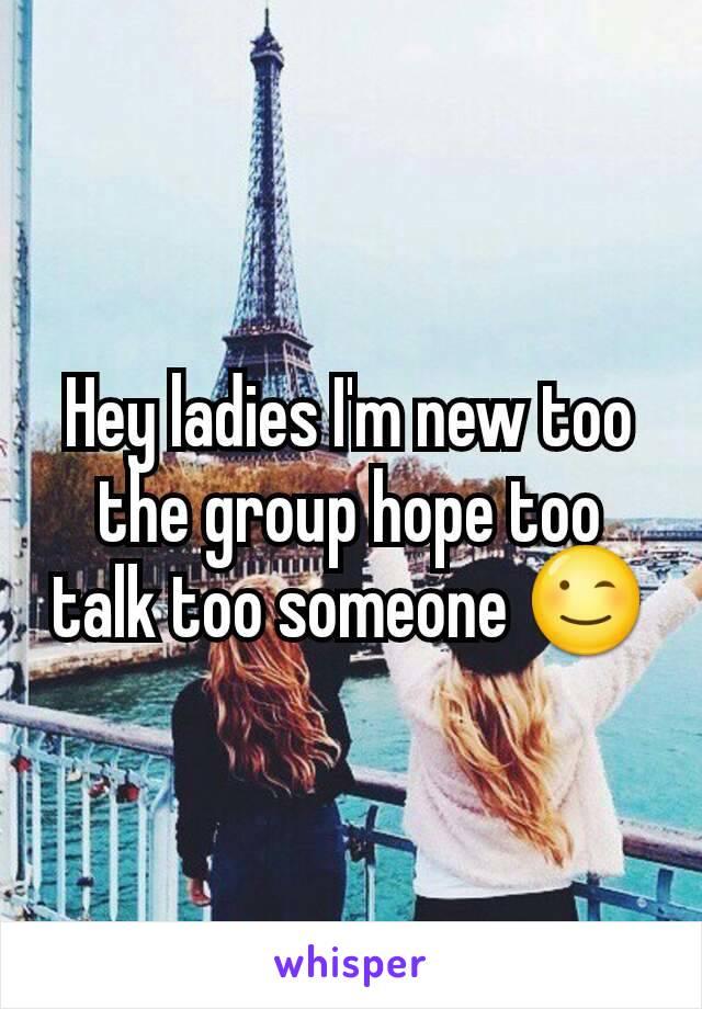 Hey ladies I'm new too the group hope too talk too someone 😉