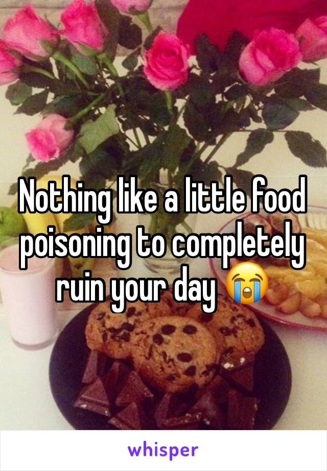 Nothing like a little food poisoning to completely ruin your day 😭