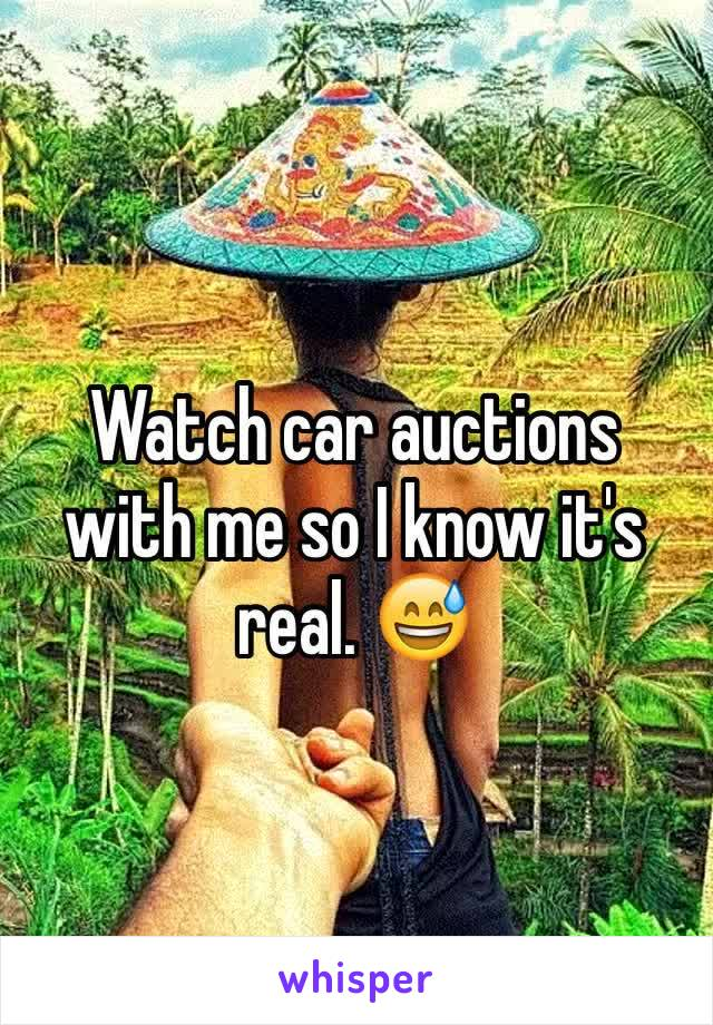 Watch car auctions with me so I know it's real. 😅