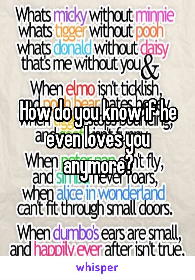 How do you know if he even loves you anymore?