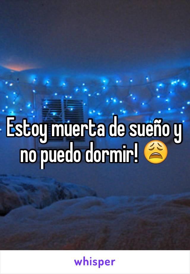 Estoy muerta de sueño y no puedo dormir! 😩