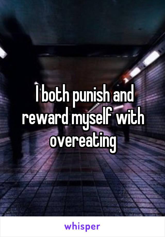 I both punish and reward myself with overeating