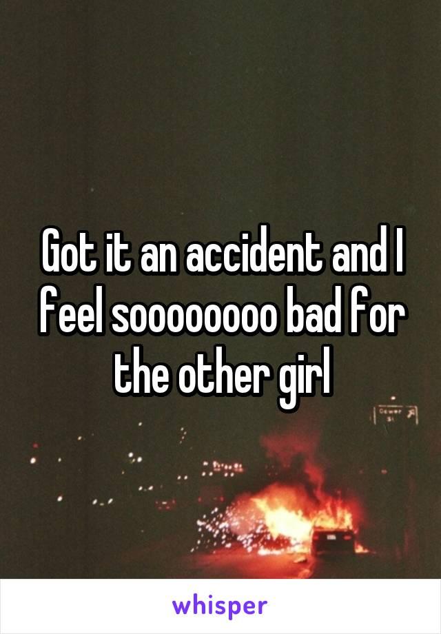 Got it an accident and I feel soooooooo bad for the other girl