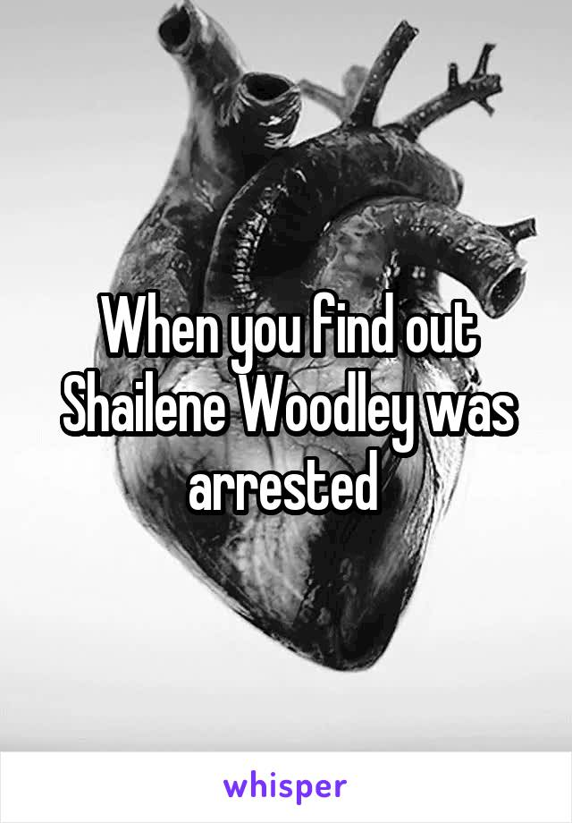 When you find out Shailene Woodley was arrested