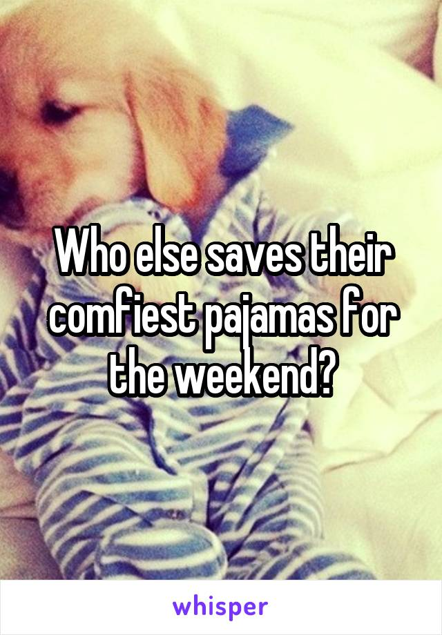 Who else saves their comfiest pajamas for the weekend?