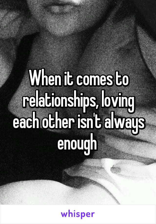 When it comes to relationships, loving each other isn't always enough