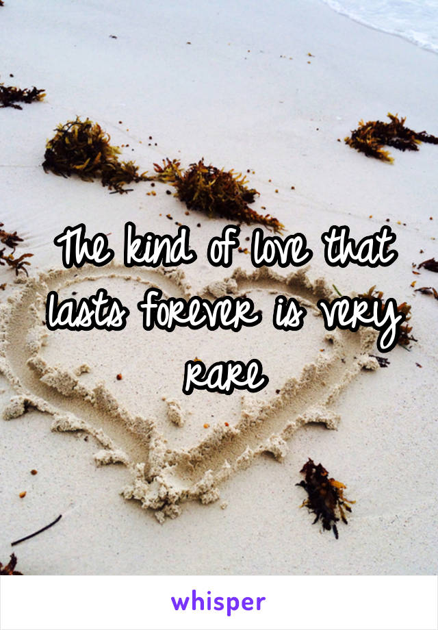 The kind of love that lasts forever is very rare