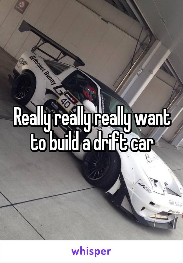 Really really really want to build a drift car
