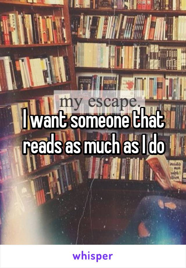 I want someone that reads as much as I do