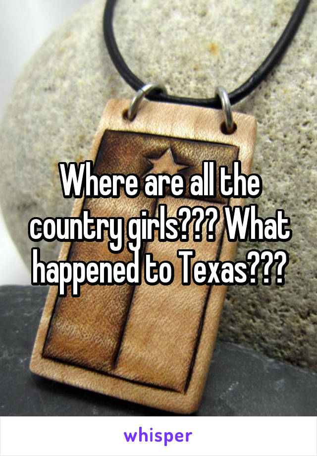 Where are all the country girls??? What happened to Texas???