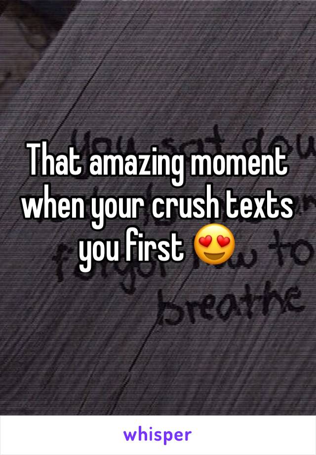 That amazing moment when your crush texts you first 😍