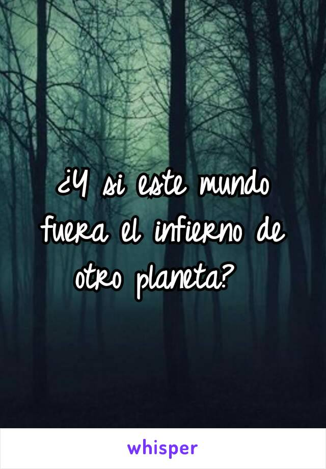 ¿Y si este mundo fuera el infierno de otro planeta?