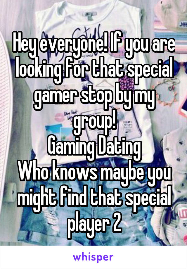 Hey everyone! If you are looking for that special gamer stop by my group! Gaming Dating Who knows maybe you might find that special player 2