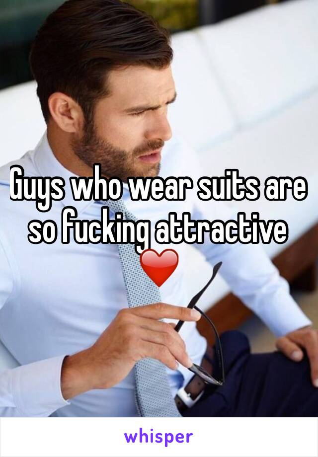 Guys who wear suits are so fucking attractive ❤️