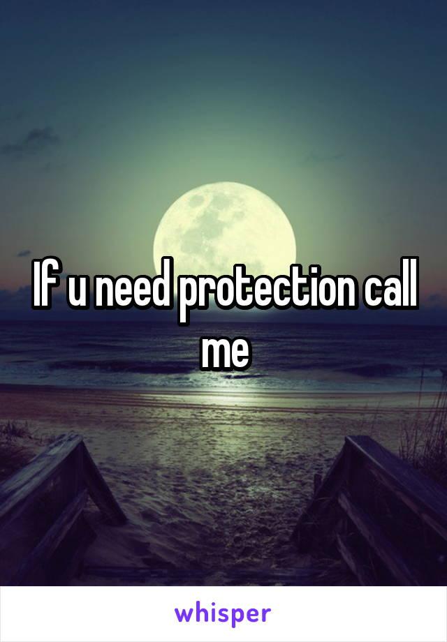 If u need protection call me