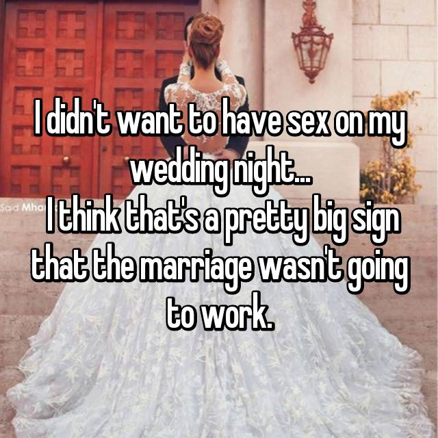 I didn't want to have sex on my wedding night...  I think that's a pretty big sign that the marriage wasn't going to work.