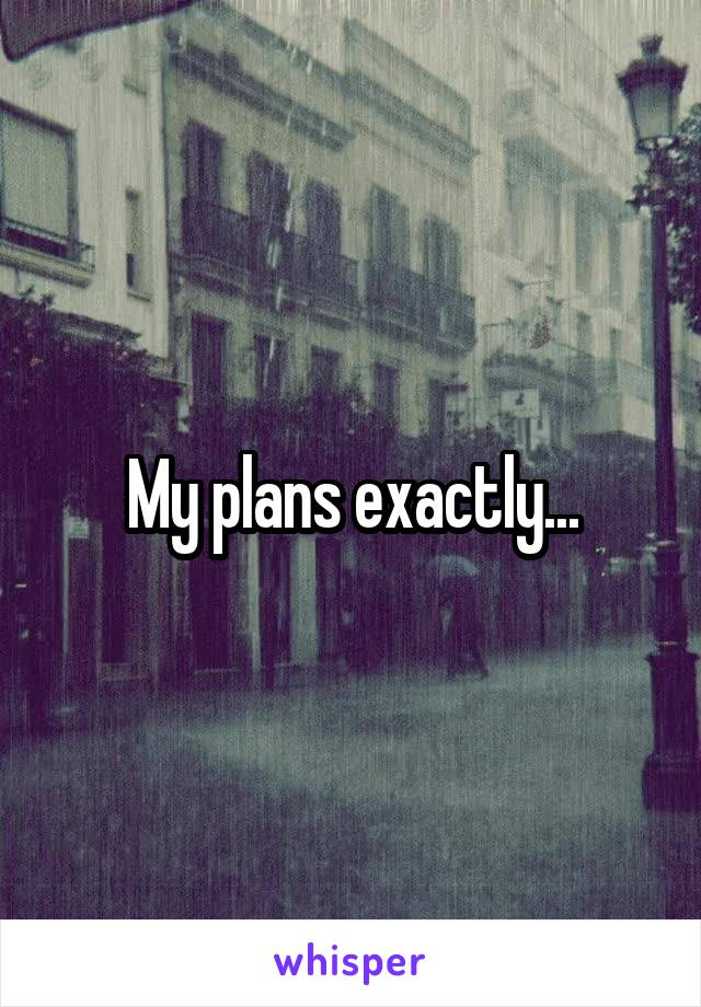 My plans exactly...