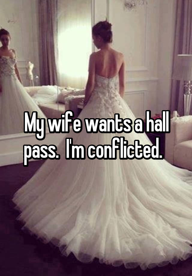A hall pass wife wants my Husband Gave