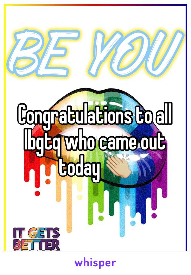 Congratulations to all lbgtq who came out today 👏🏼