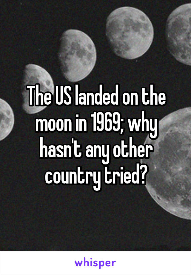The US landed on the moon in 1969; why hasn't any other country tried?