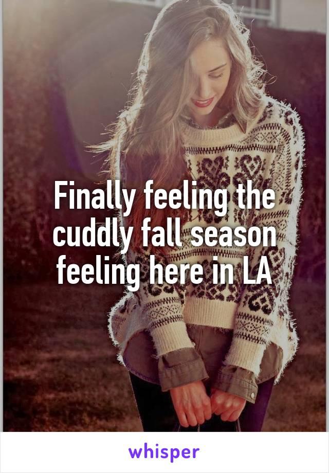 Finally feeling the cuddly fall season feeling here in LA