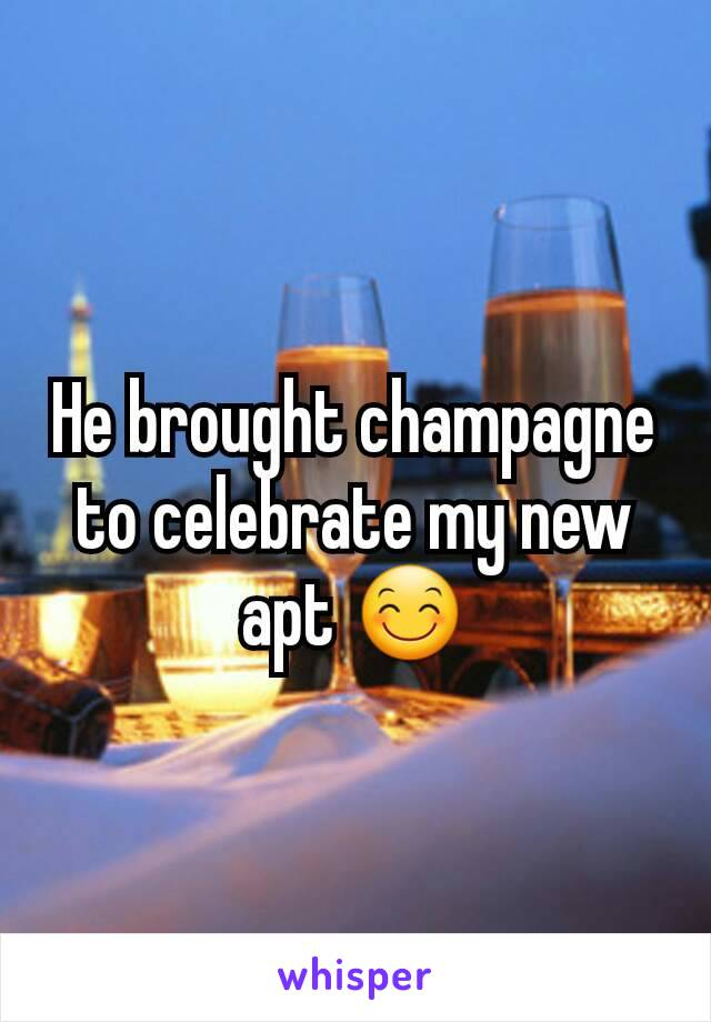 He brought champagne to celebrate my new apt 😊