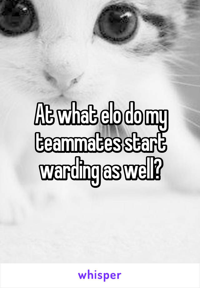 At what elo do my teammates start warding as well?